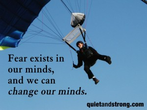 Fear exists in our minds and we can change our minds